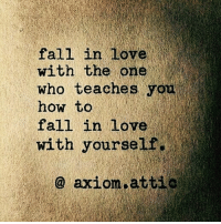 I just watched a movie… That changed my life forever… I will never forget the day that I saw this short movie because it's reshaping the way I think about just about everything. You can watch it right here… http://bit.ly/2bborGn: fall in love  with the one  who teaches you  how to  fall in love  with yourself  o axiom,attie I just watched a movie… That changed my life forever… I will never forget the day that I saw this short movie because it's reshaping the way I think about just about everything. You can watch it right here… http://bit.ly/2bborGn