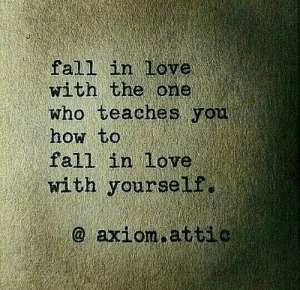 Fall, Love, and How To: fall in love  with the one  who teaches you  how to  fall in love  with yourself.  @ axiom.attic