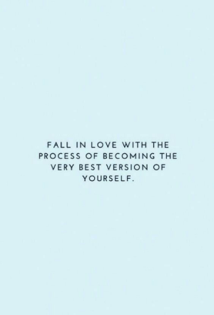 Fall, Love, and Best: FALL IN LOVE WITH THE  PROCESS OF BECOMING THE  VERY BEST VERSION OF  YOURSELF