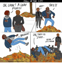 Oh god it's vile (By andreaghickey): FALL IN THE CITY  OH, LOOK! A LEAF  PILE!!!  WAIT YEsII  1  (r  JUST  YEAH,  IT'S TRASH.  ANDREA HICKEY/ BU22 Oh god it's vile (By andreaghickey)