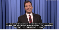 """Christmas, Donald Trump, and Fall:  #FALL ONTO NIC  WE ARE JUST ONE WEEK AWAY FROM CHRISTMAS! WHICH MEANS  TODAY IS THAT SPECIAL DAY WHEN HUSBANDS TELL THEIR WIVES,  IGIVE UP, JUST TELL ME WHAT YOU WANT! <h2><a href=""""http://www.nbc.com/the-tonight-show/video/barbara-walters-interviews-donald-trump-antiviral-youtube-videos-monologue/2956974"""" target=""""_blank"""">&ldquo;I have no idea. I have no clue.&rdquo;</a></h2>"""