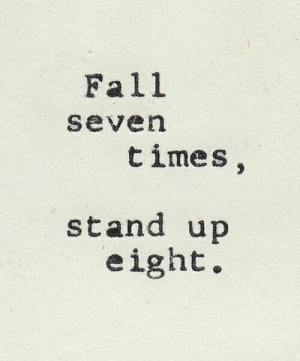 Fall, Seven, and Times: Fall  seven  times,  stand up  eight
