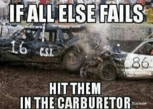 Things Jokes Memesmonkey Demolition Derby Meme | www.picturesso.com: FALLELSE FAILS  86  HIT THEM  IN THE CARBURETOR Things Jokes Memesmonkey Demolition Derby Meme | www.picturesso.com