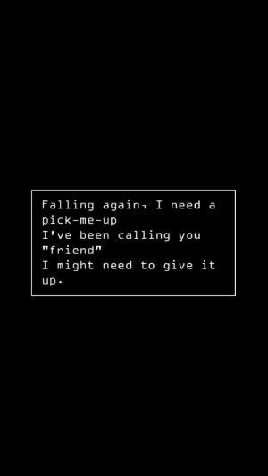 "pick me up: Falling again, I need a  pick-me-up  I've been calling you  ""friend""  I might need to give it  up.  LuU"
