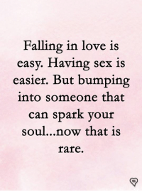 Bumping: Falling in love is  easy. Having sex is  easier. But bumping  into someone that  can spark your  soul...now that is  fare
