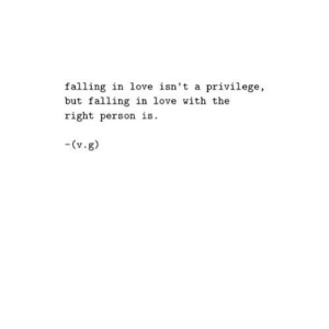 https://iglovequotes.net/: falling in love isn't a privilege,  but falling in love with the  right person is.  (v.g) https://iglovequotes.net/