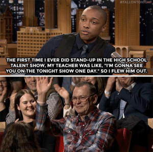 "Comedian Josh Johnson:  # FALLON TO  NrGHT  4284  THE FIRST TIME I EVER DID STAND-UP IN THE HIGH SCHOOL  TALENT SHOW, MY TEACHER WAS LIKE, ""I'M GONNA SEE  YOU ON THE TONIGHT SHOW ONE DAY."" SO I FLEW HIM OUT. Comedian Josh Johnson"