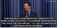 """<p><strong>- Jimmy Fallon&rsquo;s Monologue 2/24/2014</strong></p> <p><strong>[<a href=""""http://www.youtube.com/watch?v=DWAQwYMQm_4&amp;list=UU8-Th83bH_thdKZDJCrn88g"""" title=""""Part 1"""" target=""""_blank"""">Part 1</a>/ <a href=""""http://www.youtube.com/watch?v=X6ijyvNDaJg&amp;feature=c4-overview&amp;list=UU8-Th83bH_thdKZDJCrn88g"""" title=""""Part 2"""" target=""""_blank"""">Part 2</a>]</strong></p>:  #FALLONMONO  RYAN SEACREST IS NOW PRODUCING A NEW DETECTIVE  DRAMA ON NBC.OF COURSE, IT'S GONNA BE ANNOYING WHEN  THEY SOLVE THE CASE AND SAY, """"I'LL TELL YOU WHO KILLED  HIM..RIGHT AFTER THE BREAK."""" <p><strong>- Jimmy Fallon&rsquo;s Monologue 2/24/2014</strong></p> <p><strong>[<a href=""""http://www.youtube.com/watch?v=DWAQwYMQm_4&amp;list=UU8-Th83bH_thdKZDJCrn88g"""" title=""""Part 1"""" target=""""_blank"""">Part 1</a>/ <a href=""""http://www.youtube.com/watch?v=X6ijyvNDaJg&amp;feature=c4-overview&amp;list=UU8-Th83bH_thdKZDJCrn88g"""" title=""""Part 2"""" target=""""_blank"""">Part 2</a>]</strong></p>"""