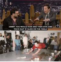 "Run, Snl, and Target:  #FALLONTO NIGHT  JIMMY: YOU WOULD RUN AND THEN DIVE AND  YOU'D SLIP 'N' SLIDE ON THE TABLE. <p><a href=""https://www.youtube.com/watch?v=l4yiLrIolQA"" target=""_blank"">Jimmy and Horatio Sanz recount their epic time at SNL!</a></p>"