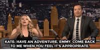 "<p><a href=""https://www.youtube.com/watch?v=FiaSSf39bEQ&amp;list=UU8-Th83bH_thdKZDJCrn88g&amp;index=2"" target=""_blank"">Kate McKinnon has a message for her missing Emmy!</a><br/></p>:  #FALLONTO NIGHT  KATE: HAVE AN ADVENTURE, EMMY. COME BACK  TO ME WHEN YOU FEEL IT'S APPROPRIATE <p><a href=""https://www.youtube.com/watch?v=FiaSSf39bEQ&amp;list=UU8-Th83bH_thdKZDJCrn88g&amp;index=2"" target=""_blank"">Kate McKinnon has a message for her missing Emmy!</a><br/></p>"