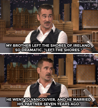 """Marriage, Target, and Colin Farrell:  #FALLONTONICHE  MY BROTHER LEFT THE SHORES OFIRELAND  SODRAMATIC,LEFT THE SHORES.""""   HE WENT TOVANCOUVER, ANDHE MARRIED  HIS PARTNER SEVEN YEARS AGO <p><a href=""""http://www.nbc.com/the-tonight-show/segments/135171"""" target=""""_blank"""">Colin Farrell talks to Jimmy about what Ireland legalizing gay marriage means to him because of his brother.</a></p>"""