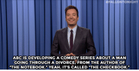 """<p><b>- Jimmy Fallon's Monologue; October 7, 2014</b></p><p>[ <a href=""""http://www.nbc.com/the-tonight-show/video/hillary-clintons-birthday-fundraiser-vladimir-putin-vs-bishop-desmond-tutu-monologue/2918370"""" target=""""_blank"""">Part 1</a> / <a href=""""http://www.nbc.com/the-tonight-show/video/pbs-celebrates-45th-anniversary-pee-wee-players-whip-and-nae-nae-monologue/2918371"""" target=""""_blank"""">Part 2</a> ]</p>:  #FALLONTONIGHT  ABC IS DEVELOPING A COMEDY SERIES ABOUT A MAN  GOING THROUGH ADIVORCE, FROM THE AUTHOR OF  """"THE NOTEBOOK."""" YEAH, IT'S CALLED """"THE CHECKBOOK."""" <p><b>- Jimmy Fallon's Monologue; October 7, 2014</b></p><p>[ <a href=""""http://www.nbc.com/the-tonight-show/video/hillary-clintons-birthday-fundraiser-vladimir-putin-vs-bishop-desmond-tutu-monologue/2918370"""" target=""""_blank"""">Part 1</a> / <a href=""""http://www.nbc.com/the-tonight-show/video/pbs-celebrates-45th-anniversary-pee-wee-players-whip-and-nae-nae-monologue/2918371"""" target=""""_blank"""">Part 2</a> ]</p>"""