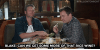 """Some More, Target, and youtube.com:  #FALLONTONIGHT  BLAKE: CAN WE GET SOME MORE OF THAT RICE WINE? <h2><a href=""""https://www.youtube.com/watch?v=7WYmWo28svg&amp;index=28&amp;list=PLykzf464sU99IpHcQHwU4Rqz9oIDASx7J"""" target=""""_blank"""">#ICYMI: Blake Shelton Tries Sushi</a></h2>"""