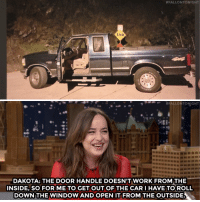 """Climbing, Love, and Target:  #FALLONTONIGHT  END  """"""""  #FALLONT  DAKOTA: THE DOOR HANDLE DOESN'T WORK FROM THE  INSIDE, SO FOR ME TO GET OUT OF THE CARI HAVE TO ROLL  DOWN THE WINDOW AND OPEN IT FROM THE OUTSIDE <p><a href=""""https://www.youtube.com/watch?v=g2kx8euNifI"""" target=""""_blank"""">Dakota Johnson and Jimmy bond over their love for pickup trucks&hellip; and climbing out of them.</a></p>"""