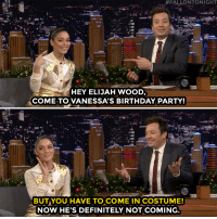Birthday, Definitely, and Elijah Wood:  #FALLONTONIGHT  HEY ELIJAH WOOD,  COME TO VANESSA'S BIRTHDAY PARTY!  BUTAYOU HAVE TO COME IN COSTUME!  NOW. HE'S DEFINITELY NOT COMING Vanessa Hudgens has a special guest in mind for her Lord of the Rings themed birthday party!