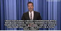 "Donald Trump, Guacamole, and Jeb Bush:  #FALLONTONIGHT  I READ THAT DURING A RECENT CONVERSATION WITHA  REPUBLICAN DONOR, JEB BUSH REFERRED TO DONALD  TRUMP AS AYBUFFOON,""A ""CLOWN,"" AND AN ""A-HOLE  THEN TRUMP WAS LIKE, ""THAT'S