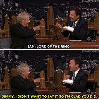 "Target, The Ring, and Ian McKellen:  #FALLONTONIGHT  IAN: LORD OF THE RING!   #FALLONTONIGHT  JIMMY: I DIDN'T WANT TO SAY IT SO I'M GLAD YOU DID <p><a href=""http://www.nbc.com/the-tonight-show/video/ian-mckellen-on-being-grand-marshal-of-the-nyc-gay-pride-parade/2881155"" target=""_blank"">One finger cast to rule them all.</a></p>"