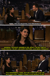"""Love, Pregnant, and Target:  #FALLONTONIGHT  JIMMY: ARE YOU ENJOYING [THE PREGNANCY]?   TONIGHT  MORENA: THE RIGHT ANSWER IS YES, RIGHT? I'M NOT ONE OF  THOSE PEOPLE. T'M NOT LIKE EARTH MOTHER, LOVE BEING PREGNANT.   #FALLONTONIGHT  IT'S A WONDERFUL THING, BUT GET IT OUT. LET'S GET ON  WITH OUR LIVES. THERE'S THINGS TO DO PEOPLE TO SEE. <p><a href=""""https://www.youtube.com/watch?v=GO169Wu1DlU&amp;index=2&amp;list=UU8-Th83bH_thdKZDJCrn88g"""" target=""""_blank"""">Morena Baccarinis pretty ready for her baby to arrive&hellip;</a><br/></p>"""