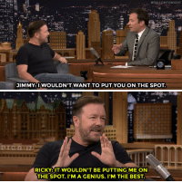 """Target, youtube.com, and Best:  #FALLONTONIGHT  JIMMY:I WOULDN'T WANT TO PUT YOU ON THE SPOT.   RICKY:IT WOULDN'T BE PUTTING ME ON  THE SPOT. I'M A GENIUS. I'M THE BEST <p><a href=""""https://www.youtube.com/watch?v=SLMLPPFK7m8&amp;index=2&amp;list=UU8-Th83bH_thdKZDJCrn88g"""" target=""""_blank"""">Ricky Gervaistries to set the world record for most celebrity impressions in under 30 seconds!</a></p>"""
