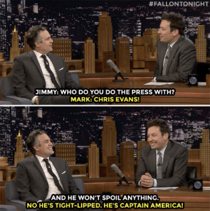 Too bad Mark Ruffalo's press tour isn't with Tom Holland!:  #FALLONTONIGHT  JIMMY: WHO DO YOU DO THE PRESS WITH?  MARK: CHRIS EVANS!  AND HE WONIT SPOIL ANYTHING  NO HE'S TIGHT-LIPPED. HE'S CAPTAIN AMERICA! Too bad Mark Ruffalo's press tour isn't with Tom Holland!