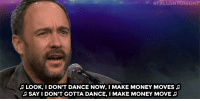 """I Don't Dance, Migos, and Money:  #FALLONTONIGHT_  LOOK,I DON'T DANCE NOW, I MAKE MONEY MOVES  SAY I DON'T GOTTA DANCE, I MAKE MONEY MOVE <p><a href=""""https://www.youtube.com/watch?v=2yEMyY7C8Xg&t=1s"""" target=""""_blank"""">What do Migos, Lil Pump, Cardi B and Dave Matthews all have in common? They all sing trap music</a>!</p>"""