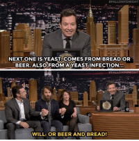 """Beard, Beer, and Target:  #FALLONTONIGHT  NEXT ONE IS YEAST COMES FROM BREAD OR  BEER. ALSO FROMA YEAST INFECTION  SL   # FALLON TONIGHT  WILL: OR BEER AND BREAD! <h2><b><a href=""""https://www.youtube.com/watch?v=o1sQBg_4p6M"""" target=""""_blank"""">The yeast in Will Forte's beard could come from a lot of things.</a></b></h2>"""