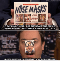 """Friends, Halloween, and Target:  #FALLONTONIGHT  RETURN OF THE  OSE MASKS  Show Off  to Friends  Darzle Loved  Ones, Impress  Your Teacher-  Or Your Boss  For Birthdays,  IT SAYS RIGHT HERE. """"FOR BIRTHDAYS.THE OFFICE,  DINNER PARTIES, HALLOWEEN, EVEN A BLIND DATE.  NICE TO MEET YOU! I'M TODD AND I'MAN ENTREPRENEUR. <p><a href=""""https://www.youtube.com/watch?v=qcLRCmNRsx4"""" target=""""_blank"""">Nose masks are appropriate for any occasion!</a></p>"""