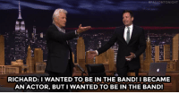 "Target, youtube.com, and Http:  #FALLONTONIGHT  RICHARD: I WANTED TO BE IN THE BAND! I BECAME  AN ACTOR, BUT I WANTED TO BE IN THE BAND! <p><a href=""https://www.youtube.com/watch?v=VpQ3svStsNY&list=UU8-Th83bH_thdKZDJCrn88g&index=2"" target=""_blank"">Richard Gere wants to be a member of The Roots!</a><br/></p><p>[ <a href=""http://Richard%20Gere%20discusses%20the%20emotionally%20challenging%20role%20as%20a%20homeless%20man%20in%20his%20latest%20film"" target=""_blank"">Part 2</a> ]</p>"