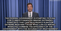"""Jimmy Fallon, Target, and Help:  #FALLONTONIGHT  THE FEDERAL GOVERNMENT IS STARTING TOPLAN  FOR CLIMATE CHANGE BY MAKING EXTENDED  FORECASTS THAT CAN HELP PEOPLE PLAN FOR  EXTREME WEATHER. CAUSE WHAT CAN GO WRONG  WHENYOU COMBINE THE EFFICIENCY OF THE  GOVERNMENTWITH THE ACCURACYOF WEATHERMEN? <p><strong>- Jimmy Fallon&rsquo;s Monologue; September 24, 2014</strong></p> <p><strong>[<a href=""""http://www.nbc.com/the-tonight-show/segments/12421"""" target=""""_blank"""">Part 1</a>/<a href=""""http://www.nbc.com/the-tonight-show/segments/12466"""" target=""""_blank"""">Part 2</a>]</strong></p>"""
