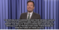 """Joe Biden, Taken, and Target: FALLONTONIGHT  THE REPUBLICAN CANDIDATES HAD THEIR NEVADA CAUCUS,  AND CAUCUS OFFICIALS USED THEIR SMARTPHONES TO  REPORT THE RESULTS. WHICH IS WEIRD BECAUSE USUALLY  OFFICIALS GET IN TROUBLE FOR USING THEIRPHONE TO  SEND PICTURES OF THEIR CAUCUS. <h2><b><a href=""""http://www.nbc.com/the-tonight-show/video/republican-nevada-caucus-recap-joe-biden-taken-out-of-context-monologue/2990852"""" target=""""_blank"""">Check out more of Jimmy's monologue!</a></b></h2>"""