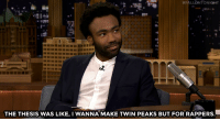"Donald Glover, Target, and Http:  #FALLONTONIGHT  THE THESIS WAS LIKE, I WANNA MAKE TWIN PEAKS BUT FOR RAPPERS. <p><a href=""http://www.nbc.com/the-tonight-show/video/donald-glovers-atlanta-is-twin-peaks-for-rappers/3088575"" target=""_blank"">Donald Glover&rsquo;s new show Atlanta draws inspiration from an unlikely source.</a><br/></p>"