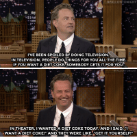 "<p><a href=""https://www.youtube.com/watch?v=CLv6P_GmzJU"" target=""_blank"">Working on <i>Friends</i> spoiled Matthew Perry&hellip;</a><br/></p>: -#FALLONTONIGHT  TI  I'VE BEEN SPOILED BY DOING TELEVISION  IN TELEVISION, PEOPLE DO THINGS FOR YOU ALLTHE TIME.  IFYOU WANT A DIET COKE, SOMEBODY GETS IT FOR YOU   FALLONTONIGHT  IN THEATER, I WANTED'A DIET COKE TODAY, AND I SAID,  WANTADIET COKE!"" AND THEY WERE LIKE,""GET IT YOURSELF!"" <p><a href=""https://www.youtube.com/watch?v=CLv6P_GmzJU"" target=""_blank"">Working on <i>Friends</i> spoiled Matthew Perry&hellip;</a><br/></p>"