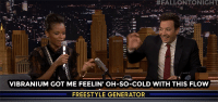 "Rap, Target, and youtube.com:  #FALLONTONIGHT  VIBRANIUM GOT ME FEELIN' OH-SO-COLD WITH THIS FLOw  FREESTYLE GENERATOR <p><a href=""https://www.youtube.com/watch?v=A9R5tJPbcKI"" target=""_blank"">Jimmy, Black Thought and Letitia Wright build a freestyle rap off of three words they have never seen before in a hilarious game of Wheel of Freestyle! </a></p>"