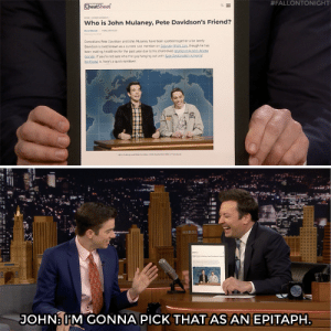 Jimmy Fallon teases John Mulaney about his internet presence. :  #FALLONTONIGHT  Who is John Mulaney, Pete Davidson's Friend?  Comedians Pete Davidson and John Mulaney have been spotted together a lot lately  Davidson is best known as a current cast member on Saturday Nigbliv though he has  been making headlines for the past year due to his short-lived  Grande If you're not sure who the guy hanging out with  friend is, here's a quick nndown:  JOHN: IM GONNA PICK THAT ASAN EPITAPH Jimmy Fallon teases John Mulaney about his internet presence.