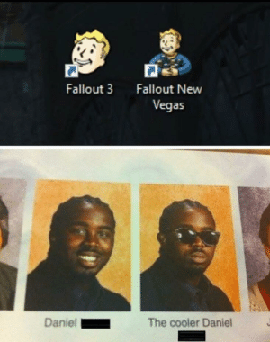 True, Las Vegas, and Fallout: Fallout 3  Fallout New  Vegas  Daniel  The cooler Daniel Its true and we all know it