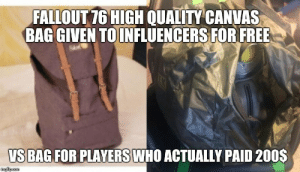 Canvas, Fallout, and Free: FALLOUT 76 HIGH QUALITY CANVAS  BAG GIVEN TOINFLUENCERS FOR FREE  VS  BAG FOR PLAYERS WHO ACTUALLY PAID 200S How Bethesda takes care of the players. Now you know where all material went to ;)