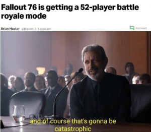 Fallout, Battle Royale, and Invest: Fallout 76 is getting a 52-player battle  royale mode  Brian Heater @bheater 1 week ago  Comment  and of course that's gonna be  catastrophic great new template! invest now!
