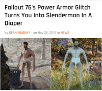 News, Tumblr, and Blog: Fallout 76's Power Armor Glitch  Turns You Into Slenderman In A  Diaper  by SEAN MURRAY -on Nov 26, 2018 in NEWS   BLUEBER  O JNVİTE mormonfries: Your toes, hand em over