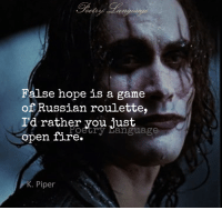 False Hope Is A Game Of Russian Roulette I D Rather You Just Poetry Manguage Open Fire K Piper Kpiper Fire Meme On Me Me
