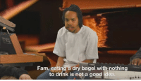 Dank, Fam, and 🤖: Fam, eating a dry bagel with nothing  to drink is not a good idea. E a r l