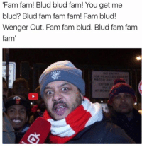 Just another Arsenal tv interview 😂😂😂😂😂: 'Fam fam! Blud blud fam! You get me  blud? Blud fam fam fam! Fam blud!  Wenger Out. Fam fam blud. Blud fam fam  fam Just another Arsenal tv interview 😂😂😂😂😂