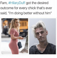 "Fam, Funny, and Memes: Fam, #HilaryDuff got the desired  outcome for every chick that's ever  said, ""i'm doing better without him""  IG@Toxo Best👏🏻Breakup👏🏻Ever! Follow @_taxo_ for the best celeb memes🙌🏻😂🔥"