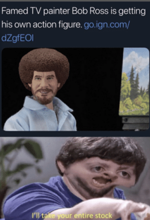 Happy 77th Birthday Bob Ross via /r/wholesomememes https://ift.tt/32V4Pjj: Famed TV painter Bob Ross is getting  his own action figure.go.ign.com/  dZgfEOl  I'll take your entire stock Happy 77th Birthday Bob Ross via /r/wholesomememes https://ift.tt/32V4Pjj
