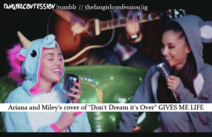 "Instagram, Life, and Target: FAMGIRLCONFESSION tumblr // thefangirlconfessionlig  Ariana and Miley's cover of ""Don't Dream it's Over"" GIVES ME LIFE fangirlconfession:    confess here 