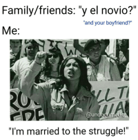 "Memes, 🤖, and Family Friendly: Family/friends: ""y el novio?""  ""and your boyfriend?""  Me  HA  @und  ""I'm married to the struggle!"" The struggle is bae! ❤️✊🙃😂 valentines undocupickuplines thestruggle HereToStay immigration DACA"