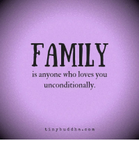 Follow @tinybuddhaofficial: FAMILY  is anyone who loves you  unconditionally  t in y b u d d h a c o m Follow @tinybuddhaofficial