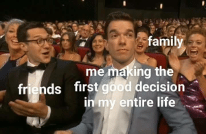 Dank, Family, and Friends: family  me making the  friends first good decision  in my entire life. Meirl by Nobvious001 MORE MEMES