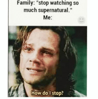 """Memes, 🤖, and Compare: Family: """"stop watching so  much supernatural.""""  Me  How do I stop? my room is so cold compared to the rest of the house 🙄"""