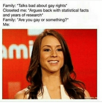 """Bad, Facts, and Family: Family: Talks bad about gay rights  Closeted e: Argues back with statistical facts  and years of research  Family: """"Are you gay or something?""""  Me: Lmao, i just made some rainbow cakes and they have rainbow sprinkles -Sharmi 🍉"""
