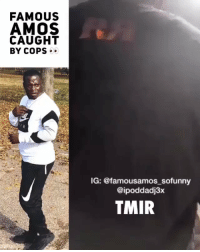 Cops, Why, and They: FAMOUS  AMOS  CAUGHT  BY COPS  IG: @famousamos_sofunny  @ipoddadj3x  TMIR Why they had to do Famous Amos like that?! 👮♂️🕺😂 @FamousAmosFunny (IG/IpodDadj3x) https://t.co/2SbmTlAEyc
